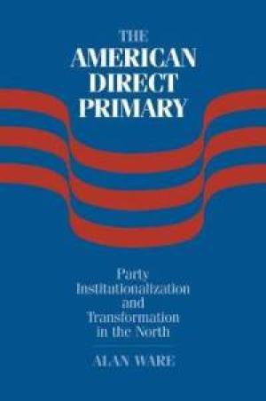 american-direct-primary-party-institutionalization-transformation-in-north-alan-ware-paperback-cover-art