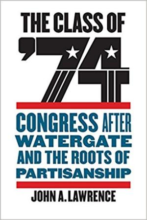Class of '74: Congress After Watergate and the Roots of Partisanship