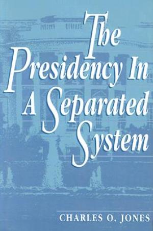 the-presidency-in-a-separated-system-jones-charles-o-9780815747109